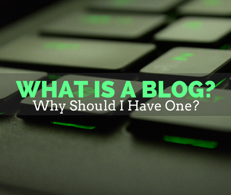 WHY SHOULD MY BUSINESS HAVE A BLOG?